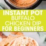 TWO PICS OF BUFFALO CHICKEN DIP IN AN INSTANT POT AND IN A BOWL WITH A SIDE OF CHIPS