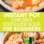 two close up pictures of tortellini soup in an instant pot and a bowl
